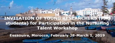 Invitation of Young Researchers (PhD students) For Participation in the Nurturing Talent Workshop, Essaouira, Morocco, February 28-March 1, 2019